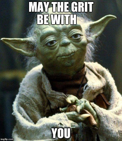 Star Wars Yoda Meme | MAY THE GRIT BE WITH YOU | image tagged in memes,star wars yoda | made w/ Imgflip meme maker