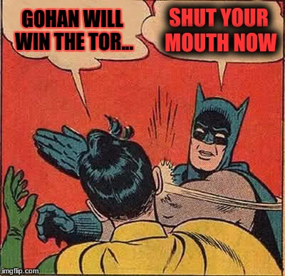 Batman Slapping Robin Meme | GOHAN WILL WIN THE TOR... SHUT YOUR MOUTH NOW | image tagged in memes,batman slapping robin | made w/ Imgflip meme maker