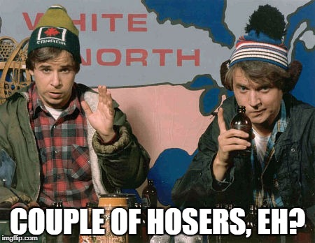 COUPLE OF HOSERS, EH? | made w/ Imgflip meme maker