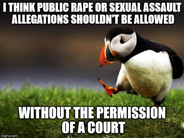 I THINK PUBLIC **PE OR SEXUAL ASSAULT ALLEGATIONS SHOULDN'T BE ALLOWED WITHOUT THE PERMISSION OF A COURT | image tagged in unpopular opinion puffin | made w/ Imgflip meme maker