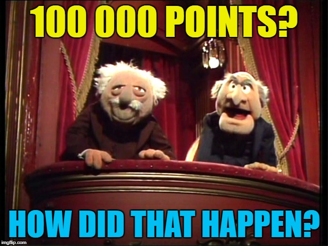 100 000 POINTS? HOW DID THAT HAPPEN? | made w/ Imgflip meme maker
