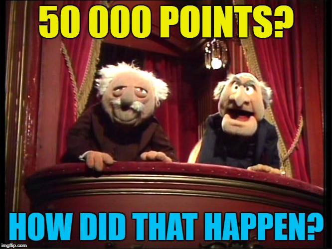 50 000 POINTS? HOW DID THAT HAPPEN? | made w/ Imgflip meme maker