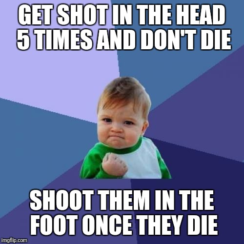 Lucky Success Baby | GET SHOT IN THE HEAD 5 TIMES AND DON'T DIE SHOOT THEM IN THE FOOT ONCE THEY DIE | image tagged in memes,success kid,call of duty,cod,gamer,gamers | made w/ Imgflip meme maker