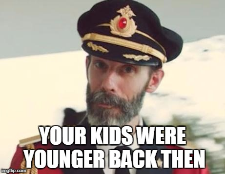 Captain Obvious | YOUR KIDS WERE YOUNGER BACK THEN | image tagged in captain obvious | made w/ Imgflip meme maker