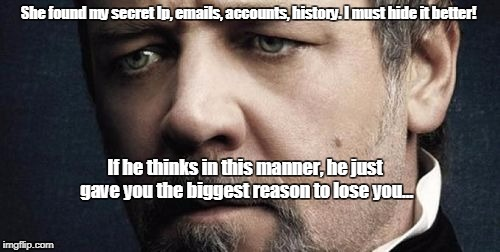 Jerkoff Javert | She found my secret Ip, emails, accounts, history. I must hide it better! If he thinks in this manner, he just gave you the biggest reason t | image tagged in memes,jerkoff javert | made w/ Imgflip meme maker