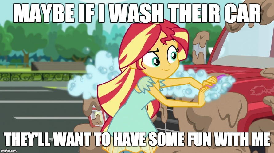 If you know what she means! | MAYBE IF I WASH THEIR CAR THEY'LL WANT TO HAVE SOME FUN WITH ME | image tagged in memes,sunset shimmer,a little something | made w/ Imgflip meme maker