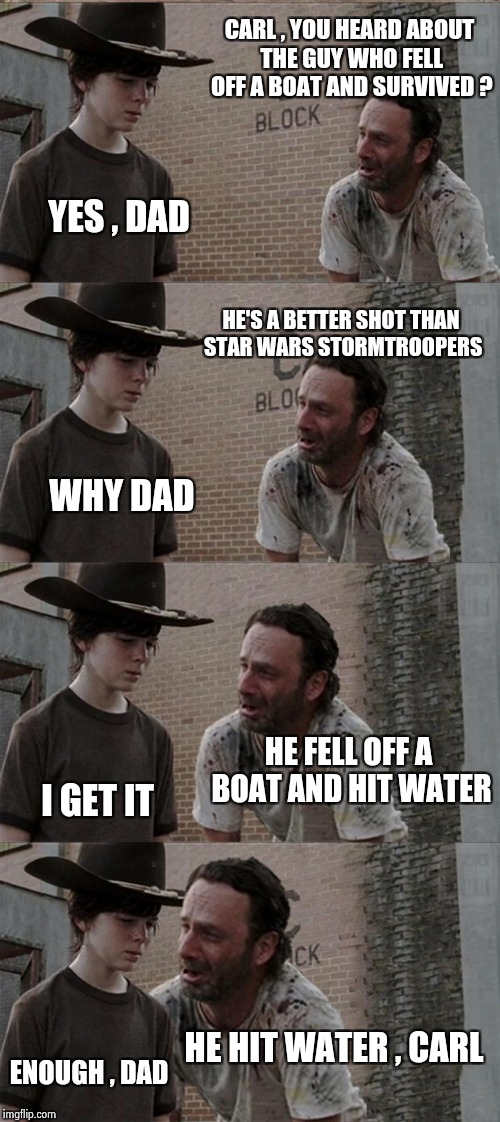 As the saying goes , couldn't hit sand if he fell off a camel | CARL , YOU HEARD ABOUT THE GUY WHO FELL OFF A BOAT AND SURVIVED ? YES , DAD HE'S A BETTER SHOT THAN STAR WARS STORMTROOPERS WHY DAD HE FELL  | image tagged in memes,rick and carl long,boaty mcboatface,survivor,current events | made w/ Imgflip meme maker