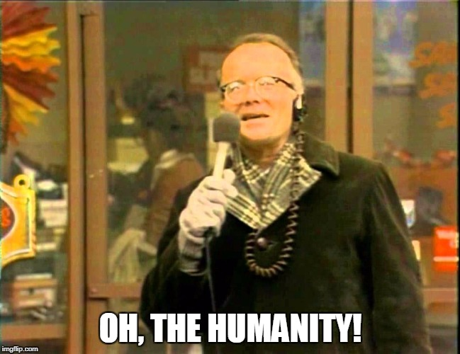 Oh, the humanity! | OH, THE HUMANITY! | image tagged in les nessman,wkrp,turkeys fly,oh the humanity | made w/ Imgflip meme maker