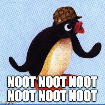 everytime i'm in the street i hear | NOOT NOOT NOOT NOOT NOOT NOOT | image tagged in noot noot,scumbag,pingu,memes | made w/ Imgflip meme maker