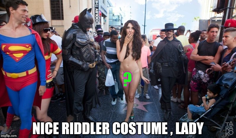 Meanwhile at Comic-Con something like this happens every year | NICE RIDDLER COSTUME , LADY | image tagged in comics/cartoons,convention,nsfw,don't try this at home | made w/ Imgflip meme maker