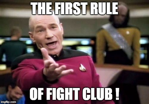 Picard Wtf Meme | THE FIRST RULE OF FIGHT CLUB ! | image tagged in memes,picard wtf | made w/ Imgflip meme maker