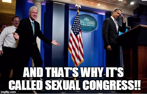 You know, because they're try-sexuals. They'll try to have sex with anything.  | AND THAT'S WHY IT'S CALLED SEXUAL CONGRESS!! | image tagged in memes,bubba and barack,sexual harassment,congress,funny memes | made w/ Imgflip meme maker