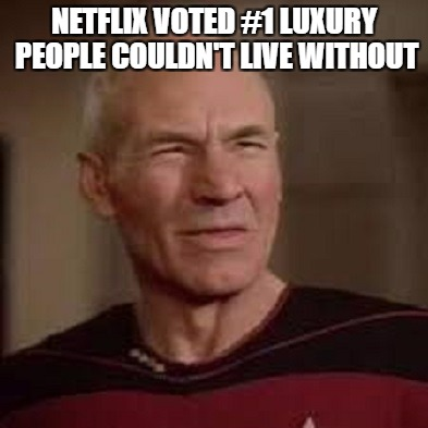 NETFLIX VOTED #1 LUXURY PEOPLE COULDN'T LIVE WITHOUT | image tagged in wait,what | made w/ Imgflip meme maker