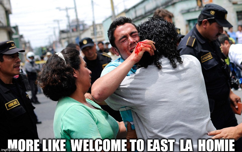 east  LA   Homie   | MORE LIKE  WELCOME TO EAST  LA  HOMIE | image tagged in la gangs,east  la,la | made w/ Imgflip meme maker