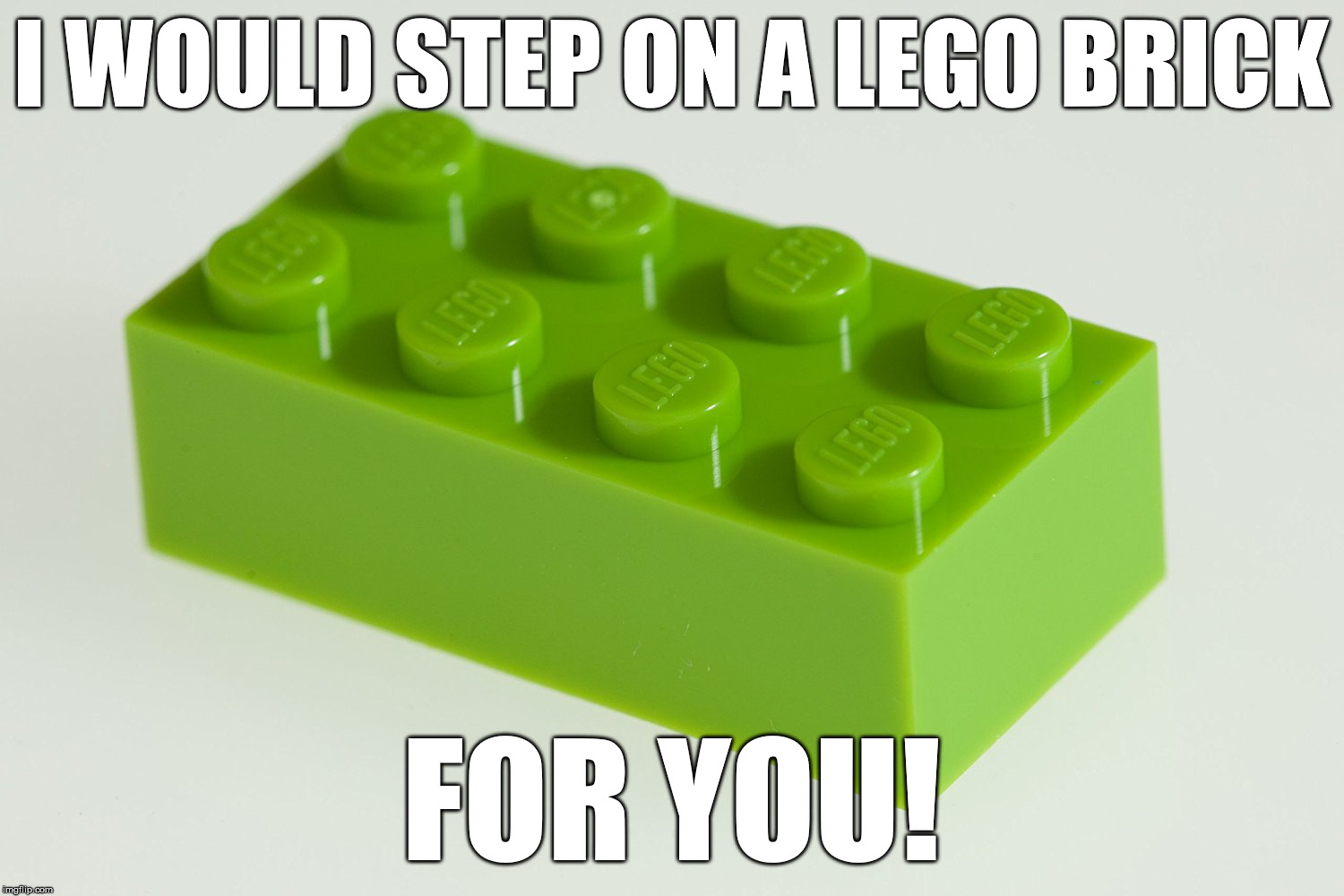 How much do I love thee... | I WOULD STEP ON A LEGO BRICK FOR YOU! | image tagged in lego brick w/ pain,lego,lego brick,hide the pain harold,excruciating pain | made w/ Imgflip meme maker