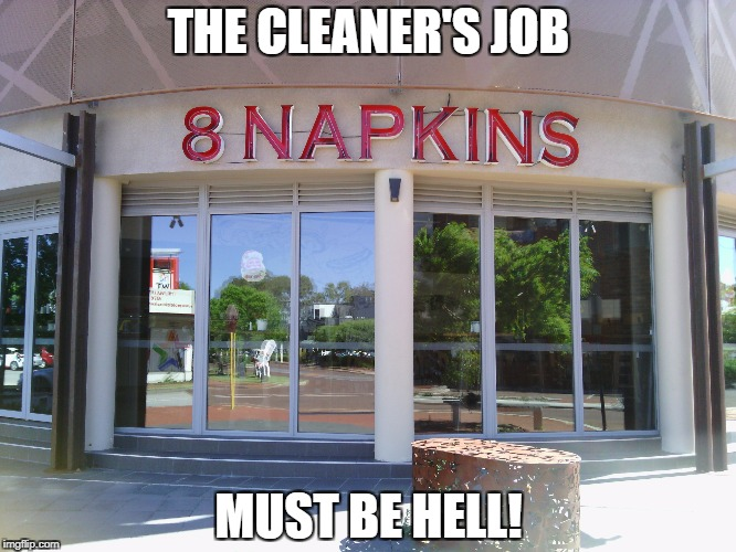 I'm sure the food's great, but after the first eight customers... | THE CLEANER'S JOB MUST BE HELL! | image tagged in cafe,messy,clean up | made w/ Imgflip meme maker