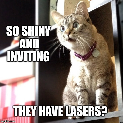 SO SHINY AND INVITING THEY HAVE LASERS? | made w/ Imgflip meme maker