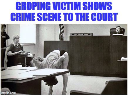 CRIME SCENE INVESTIGATION | GROPING VICTIM SHOWS CRIME SCENE TO THE COURT | image tagged in groping,sexual harassment,court,csi | made w/ Imgflip meme maker