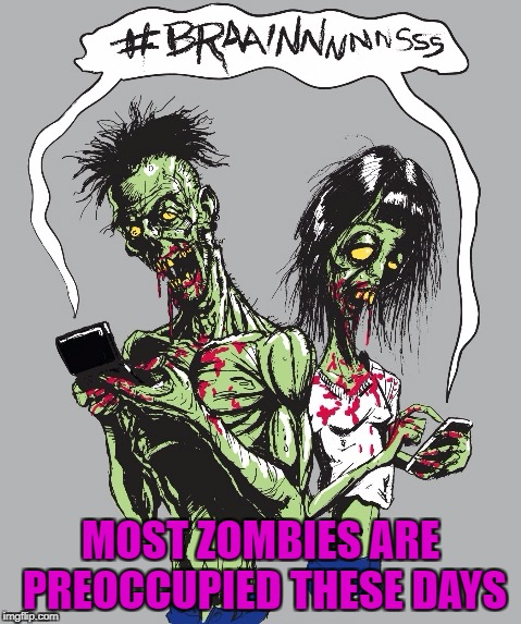MOST ZOMBIES ARE PREOCCUPIED THESE DAYS | made w/ Imgflip meme maker
