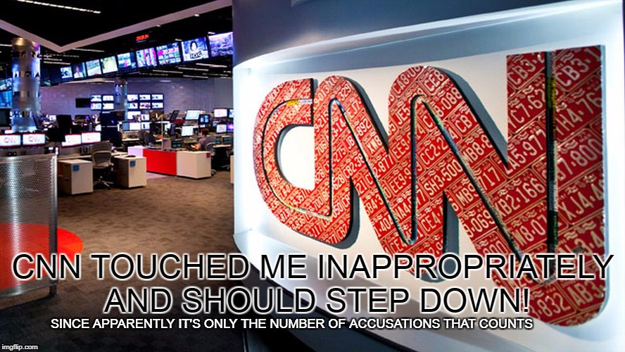 Inappropriate touching | CNN TOUCHED ME INAPPROPRIATELY AND SHOULD STEP DOWN! SINCE APPARENTLY IT'S ONLY THE NUMBER OF ACCUSATIONS THAT COUNTS | image tagged in cnn | made w/ Imgflip meme maker