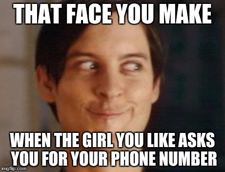 Spiderman Peter Parker Meme | THAT FACE YOU MAKE WHEN THE GIRL YOU LIKE ASKS YOU FOR YOUR PHONE NUMBER | image tagged in memes,spiderman peter parker | made w/ Imgflip meme maker