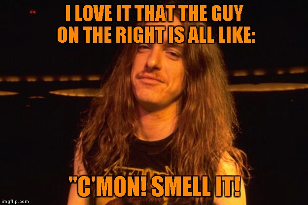 "I LOVE IT THAT THE GUY ON THE RIGHT IS ALL LIKE: ""C'MON! SMELL IT! 