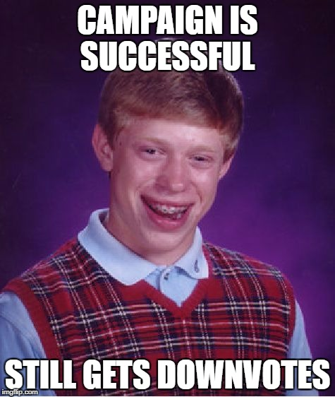 Down With Downvotes Weekend Dec 8-10, a JBmemegeek, 1forpeace & isayisay campaign! | CAMPAIGN IS SUCCESSFUL STILL GETS DOWNVOTES | image tagged in memes,bad luck brian,down with downvotes weekend,no more,funny,imgflip mods | made w/ Imgflip meme maker