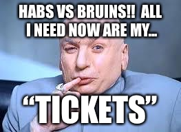 "dr evil pinky | HABS VS BRUINS!!  ALL I NEED NOW ARE MY... ""TICKETS"" 