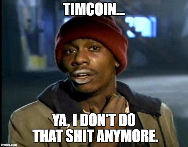 Y'all Got Any More Of That Meme | TIMCOIN... YA, I DON'T DO THAT SHIT ANYMORE. | image tagged in memes,dave chappelle | made w/ Imgflip meme maker
