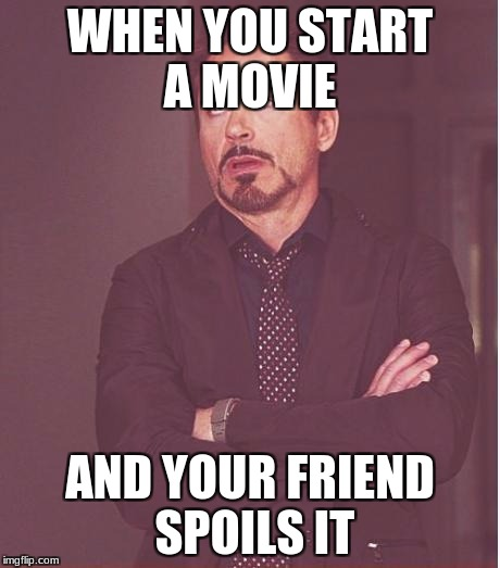 Are you kidding me  | WHEN YOU START A MOVIE AND YOUR FRIEND SPOILS IT | image tagged in memes,face you make robert downey jr | made w/ Imgflip meme maker