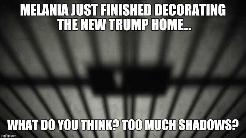 MELANIA JUST FINISHED DECORATING THE NEW TRUMP HOME... WHAT DO YOU THINK? TOO MUCH SHADOWS? | image tagged in donald trump | made w/ Imgflip meme maker