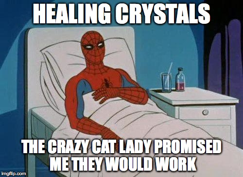 Spiderman Hospital Meme | HEALING CRYSTALS THE CRAZY CAT LADY PROMISED ME THEY WOULD WORK | image tagged in memes,spiderman hospital,spiderman | made w/ Imgflip meme maker