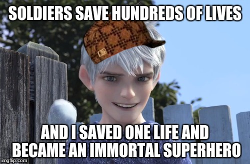 Jack Frost is gangster | SOLDIERS SAVE HUNDREDS OF LIVES AND I SAVED ONE LIFE AND BECAME AN IMMORTAL SUPERHERO | image tagged in memes,funny,movies,first meme | made w/ Imgflip meme maker
