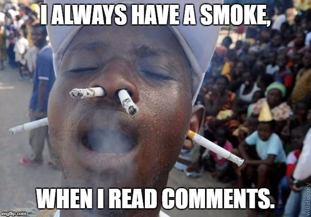 I ALWAYS HAVE A SMOKE, WHEN I READ COMMENTS. | made w/ Imgflip meme maker