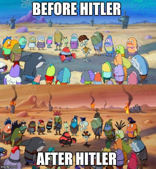 SpongeBob Apocalypse | BEFORE HITLER AFTER HITLER | image tagged in spongebob apocalypse,scumbag | made w/ Imgflip meme maker