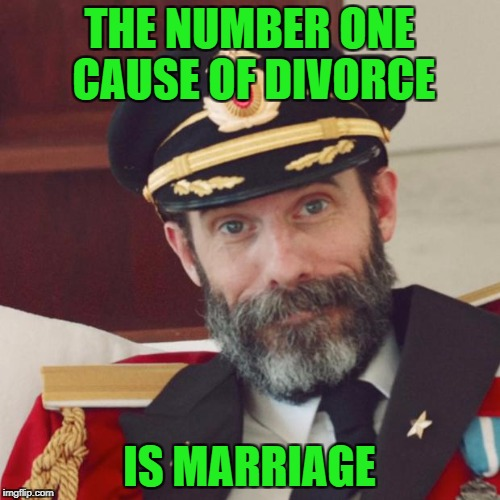 THE NUMBER ONE CAUSE OF DIVORCE IS MARRIAGE | made w/ Imgflip meme maker