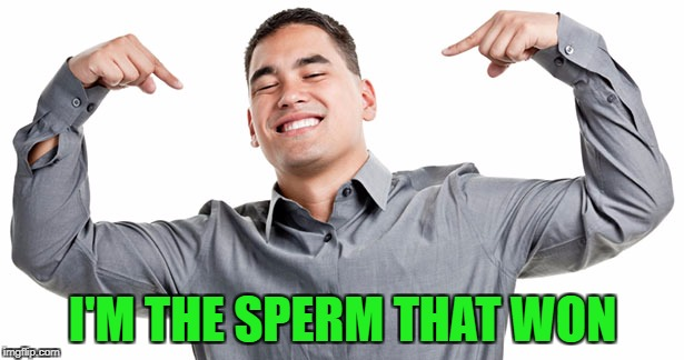 I'M THE SPERM THAT WON | made w/ Imgflip meme maker
