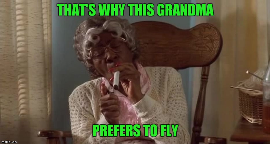 THAT'S WHY THIS GRANDMA PREFERS TO FLY | made w/ Imgflip meme maker