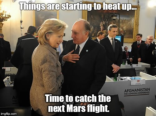 Things are starting to heat up... Time to catch the next Mars flight. | image tagged in hillary clinton | made w/ Imgflip meme maker