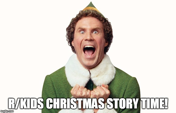 Buddy the elf excited | R/KIDS CHRISTMAS STORY TIME! | image tagged in buddy the elf excited | made w/ Imgflip meme maker