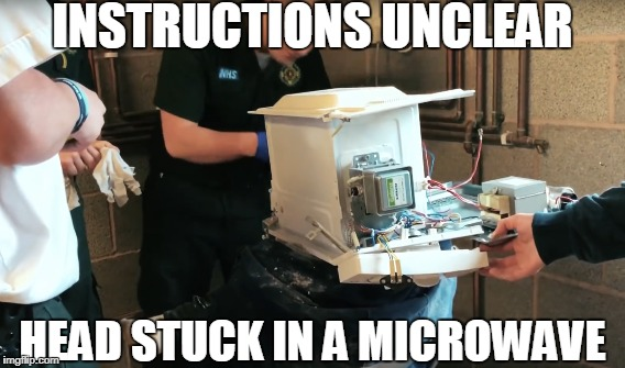 INSTRUCTIONS UNCLEAR HEAD STUCK IN A MICROWAVE | image tagged in tgfbro,instructions,instructions unclear,unclear,head stuck in a microwave,microwave kid | made w/ Imgflip meme maker