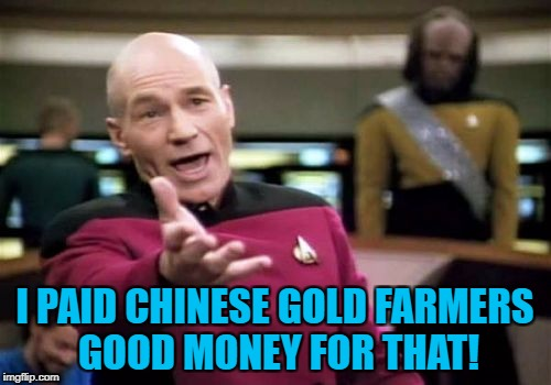 Picard Wtf Meme | I PAID CHINESE GOLD FARMERS GOOD MONEY FOR THAT! | image tagged in memes,picard wtf | made w/ Imgflip meme maker