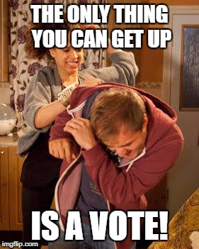 THE ONLY THING YOU CAN GET UP IS A VOTE! | made w/ Imgflip meme maker