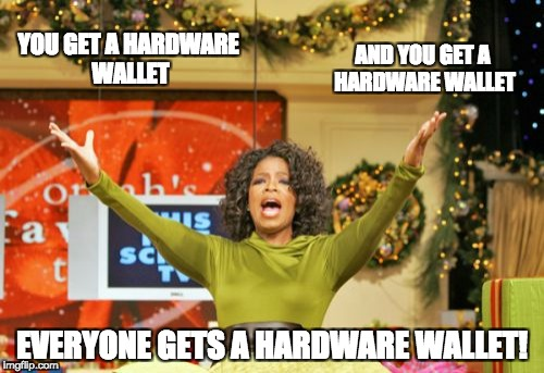 You Get An X And You Get An X |  AND YOU GET A HARDWARE WALLET; YOU GET A HARDWARE WALLET; EVERYONE GETS A HARDWARE WALLET! | image tagged in memes,you get an x and you get an x | made w/ Imgflip meme maker