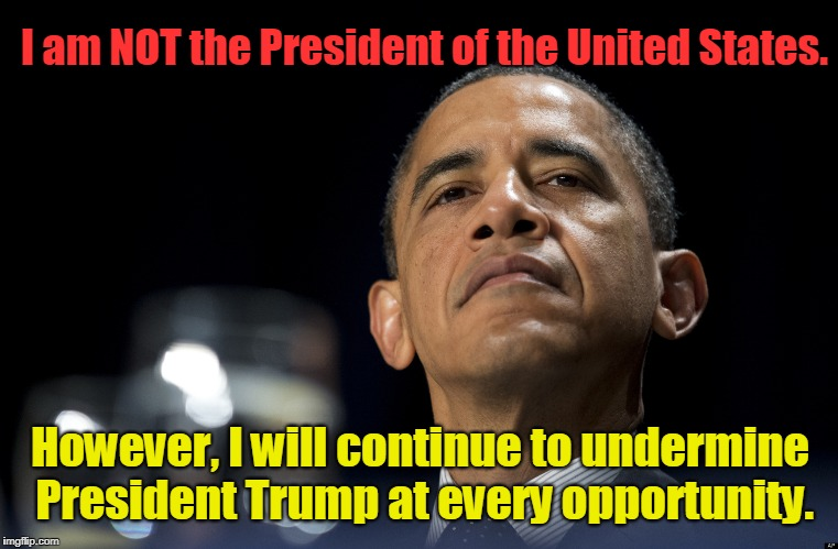 Obama NOT president.  Will undermine Trump whenever possible | I am NOT the President of the United States. However, I will continue to undermine President Trump at every opportunity. | image tagged in smug obama,trump,not president,traitor obama | made w/ Imgflip meme maker