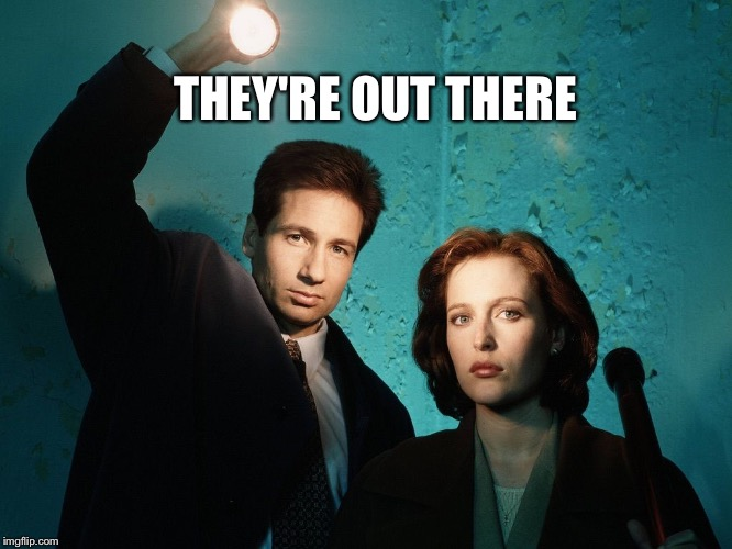 THEY'RE OUT THERE | made w/ Imgflip meme maker