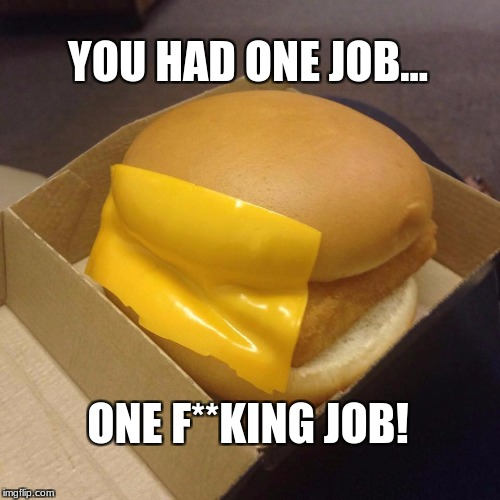 YOU HAD ONE JOB... ONE F**KING JOB! | image tagged in you had one job | made w/ Imgflip meme maker