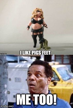 I like pigs feet | ME TOO! | image tagged in kermit the frog,miss piggy,dominatrix,submission,muppets meme,memes | made w/ Imgflip meme maker