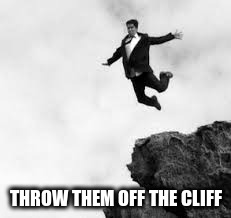 THROW THEM OFF THE CLIFF | made w/ Imgflip meme maker