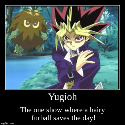 Yugioh | The one show where a hairy furball saves the day! | image tagged in funny,demotivationals | made w/ Imgflip demotivational maker